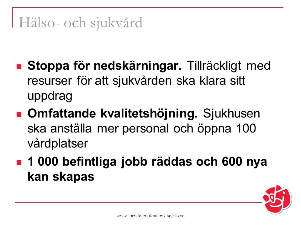 www.socialdemokraterna.se/skane Hälso- och sjukvård Stoppa för nedskärningar.