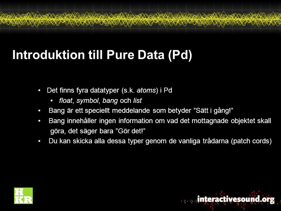 Introduktion till Pure Data (Pd) Det finns fyra datatyper (s.k.