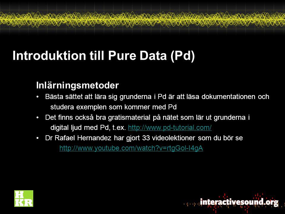 Introduktion till Pure Data (Pd) Inlärningsmetoder Bästa sättet att lära sig grunderna i Pd är att läsa dokumentationen och studera exemplen som kommer med Pd Det finns också bra gratismaterial på nätet som lär ut grunderna i digital ljud med Pd, t.ex.