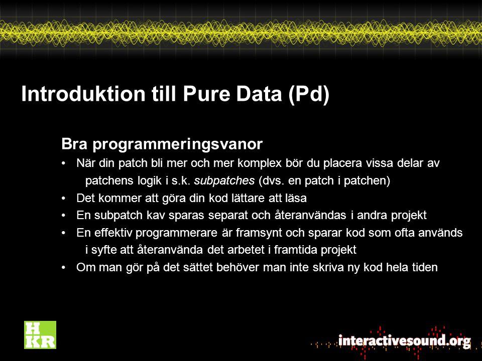 Introduktion till Pure Data (Pd) Bra programmeringsvanor När din patch bli mer och mer komplex bör du placera vissa delar av patchens logik i s.k.