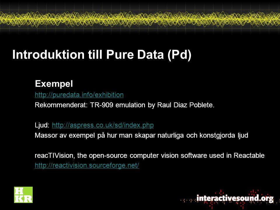 Introduktion till Pure Data (Pd) Exempel http://puredata.info/exhibition Rekommenderat: TR-909 emulation by Raul Diaz Poblete.