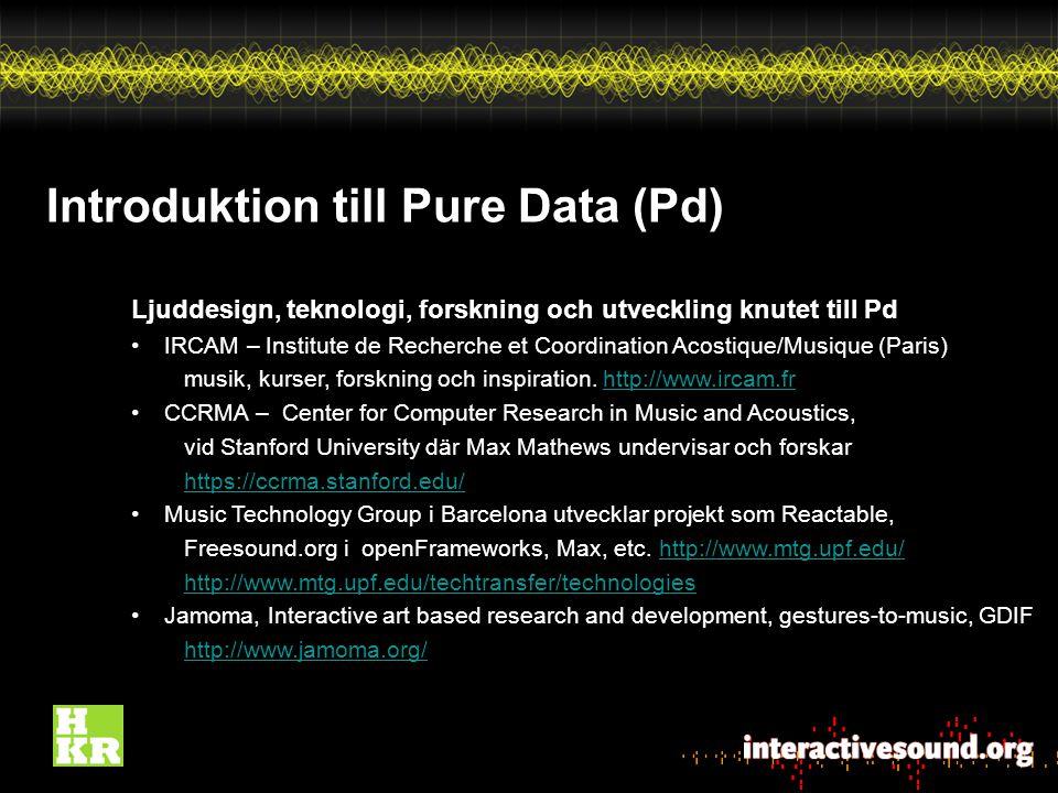 Introduktion till Pure Data (Pd) Ljuddesign, teknologi, forskning och utveckling knutet till Pd IRCAM – Institute de Recherche et Coordination Acostique/Musique (Paris) musik, kurser, forskning och inspiration.