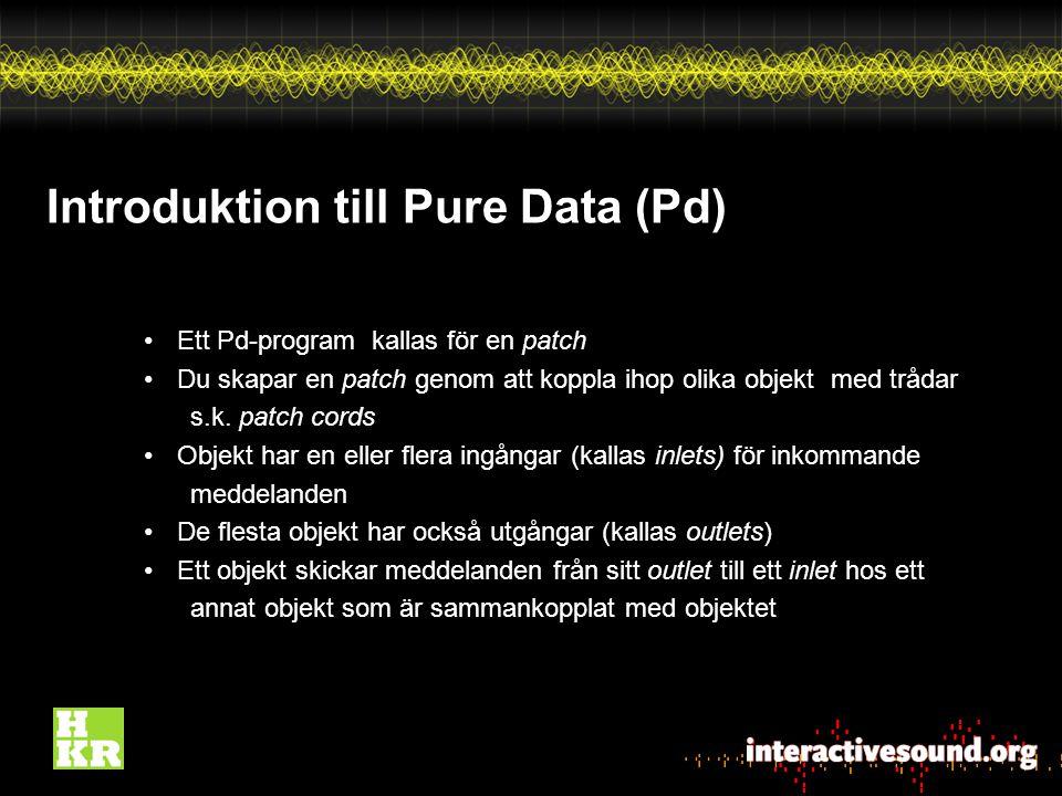 Introduktion till Pure Data (Pd) Ett Pd-program kallas för en patch Du skapar en patch genom att koppla ihop olika objekt med trådar s.k.