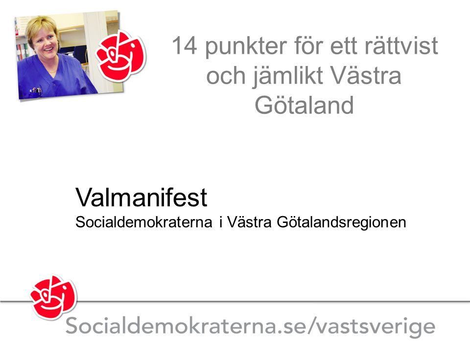 14 punkter för ett rättvist och jämlikt Västra Götaland Valmanifest Socialdemokraterna i Västra Götalandsregionen