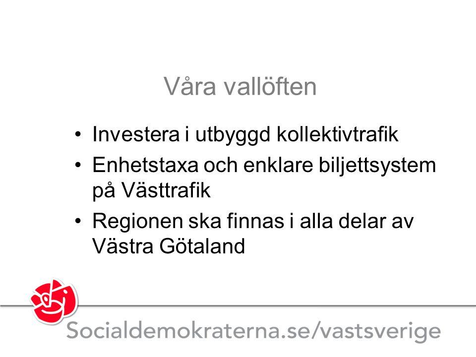 Investera i utbyggd kollektivtrafik Enhetstaxa och enklare biljettsystem på Västtrafik Regionen ska finnas i alla delar av Västra Götaland Våra vallöf