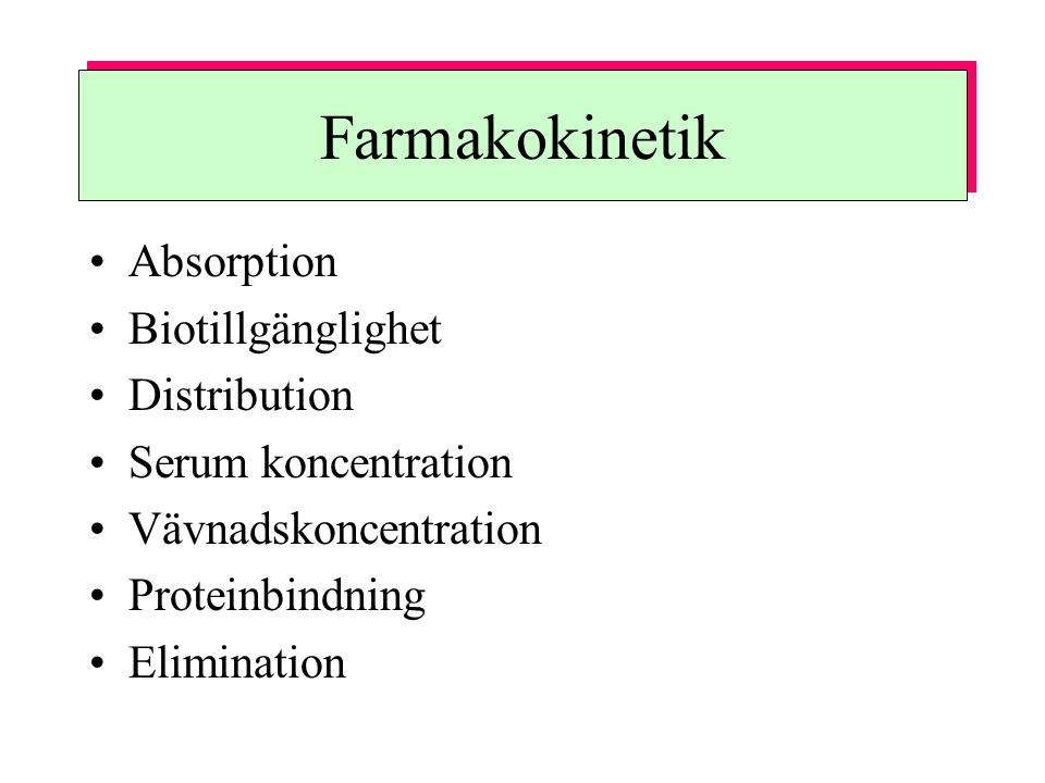 Farmakokinetik Absorption Biotillgänglighet Distribution Serum koncentration Vävnadskoncentration Proteinbindning Elimination