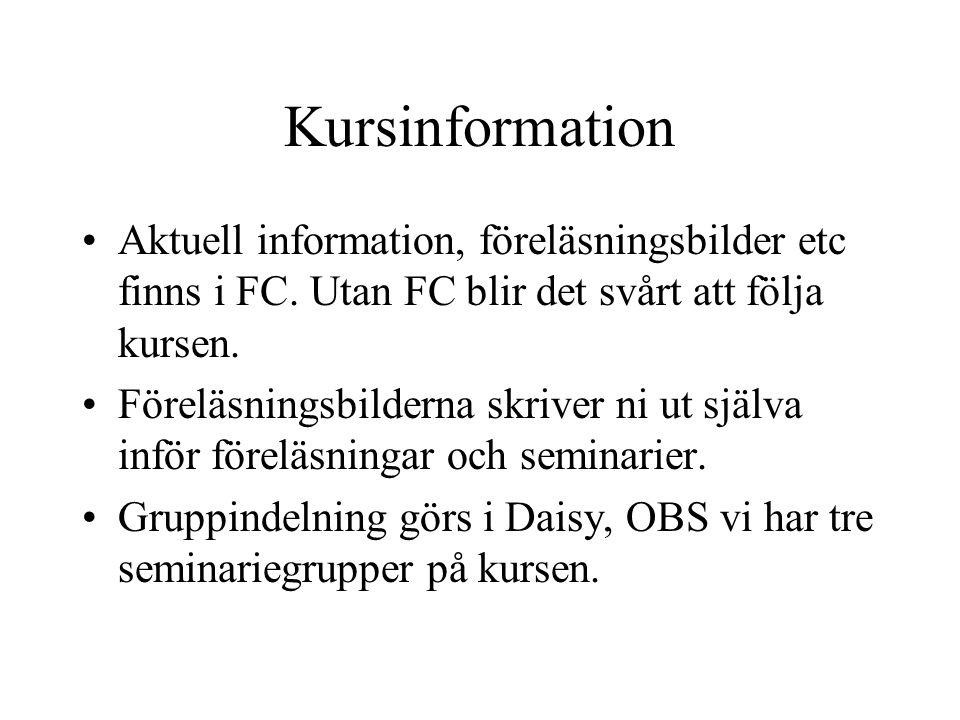 Kursinformation Aktuell information, föreläsningsbilder etc finns i FC. Utan FC blir det svårt att följa kursen. Föreläsningsbilderna skriver ni ut sj