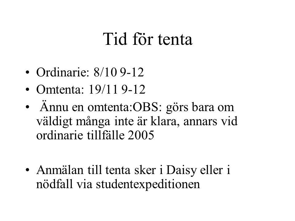 Tid för tenta Ordinarie: 8/10 9-12 Omtenta: 19/11 9-12 Ännu en omtenta:OBS: görs bara om väldigt många inte är klara, annars vid ordinarie tillfälle 2
