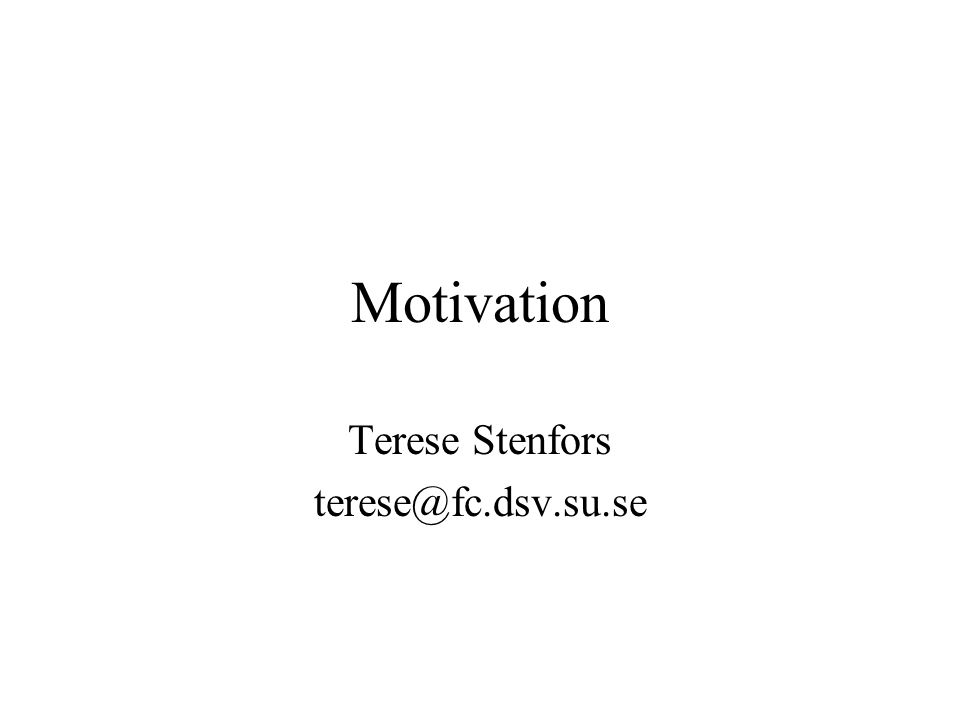 Motivation Terese Stenfors terese@fc.dsv.su.se