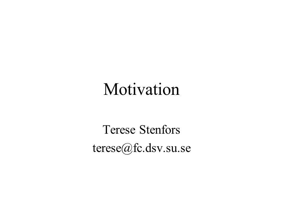 Motivation Terese Stenfors terese@fc.dsv.su.se