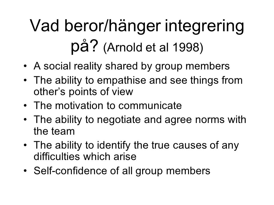 Vad beror/hänger integrering på? (Arnold et al 1998) A social reality shared by group members The ability to empathise and see things from other's poi