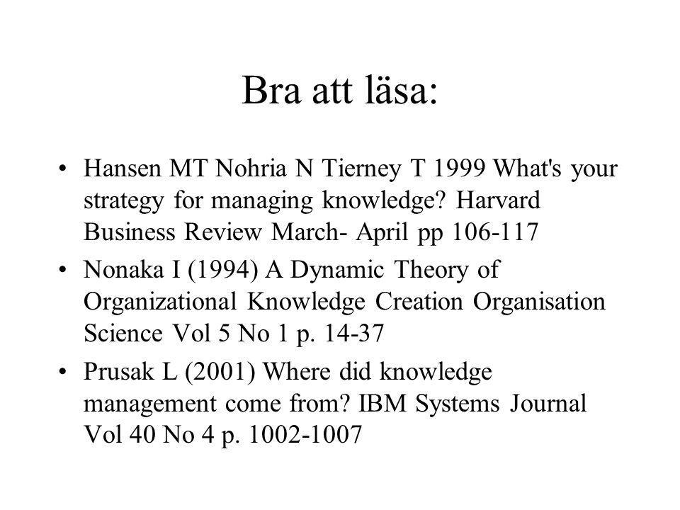Bra att läsa: Hansen MT Nohria N Tierney T 1999 What's your strategy for managing knowledge? Harvard Business Review March- April pp 106-117 Nonaka I