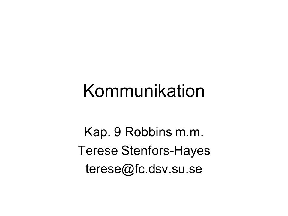 Kommunikation Kap. 9 Robbins m.m. Terese Stenfors-Hayes terese@fc.dsv.su.se