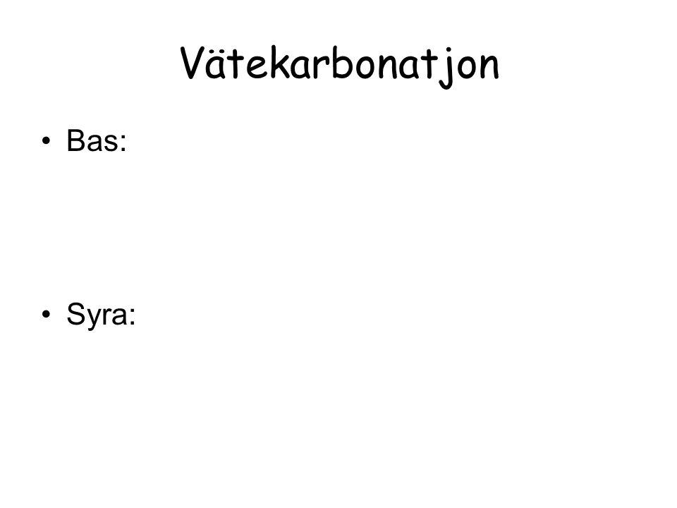 Vätekarbonatjon Bas: Syra: