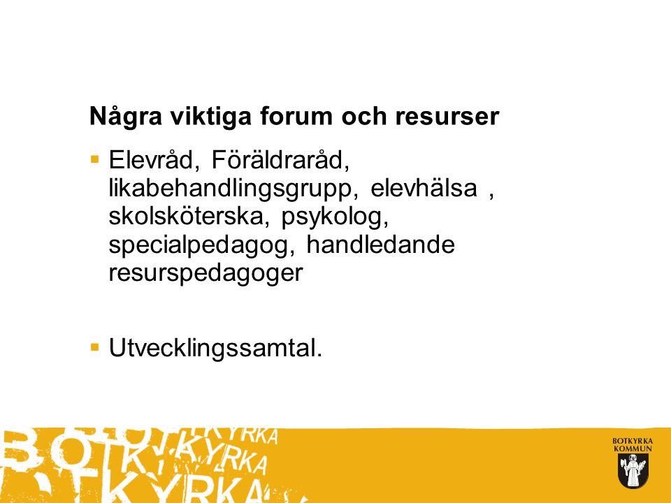 Några viktiga forum och resurser  Elevråd, Föräldraråd, likabehandlingsgrupp, elevhälsa, skolsköterska, psykolog, specialpedagog, handledande resursp
