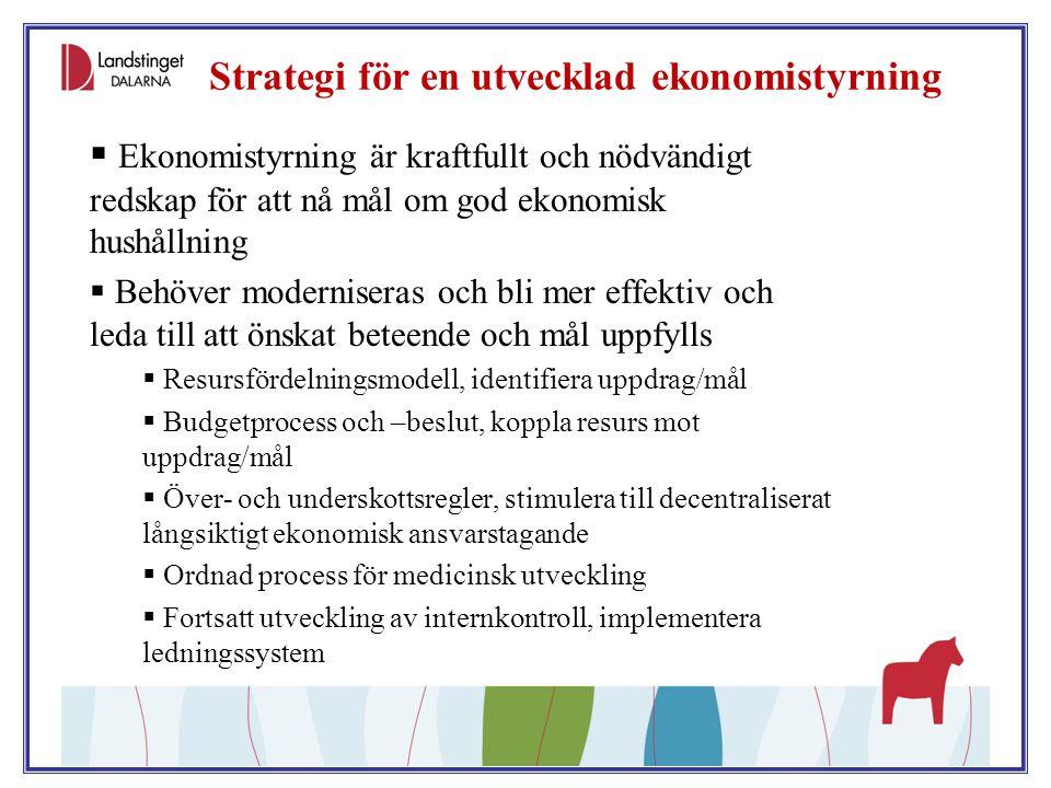 Strategi för en utvecklad ekonomistyrning  Ekonomistyrning är kraftfullt och nödvändigt redskap för att nå mål om god ekonomisk hushållning  Behöver