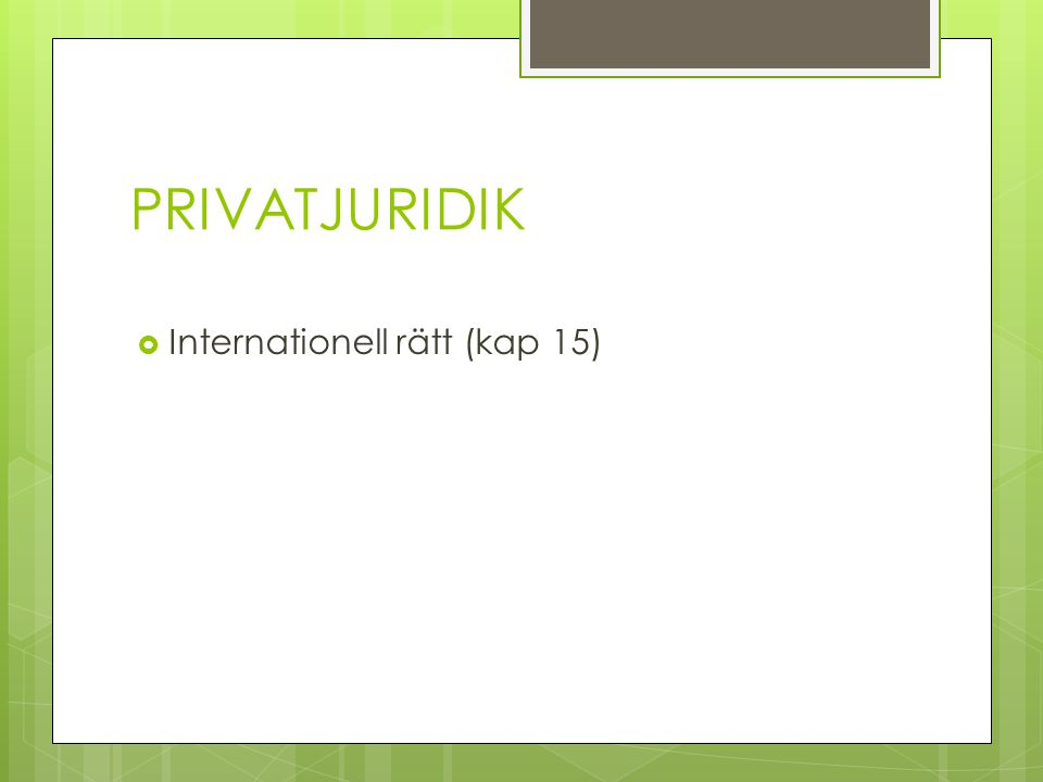 PRIVATJURIDIK  Internationell rätt (kap 15)