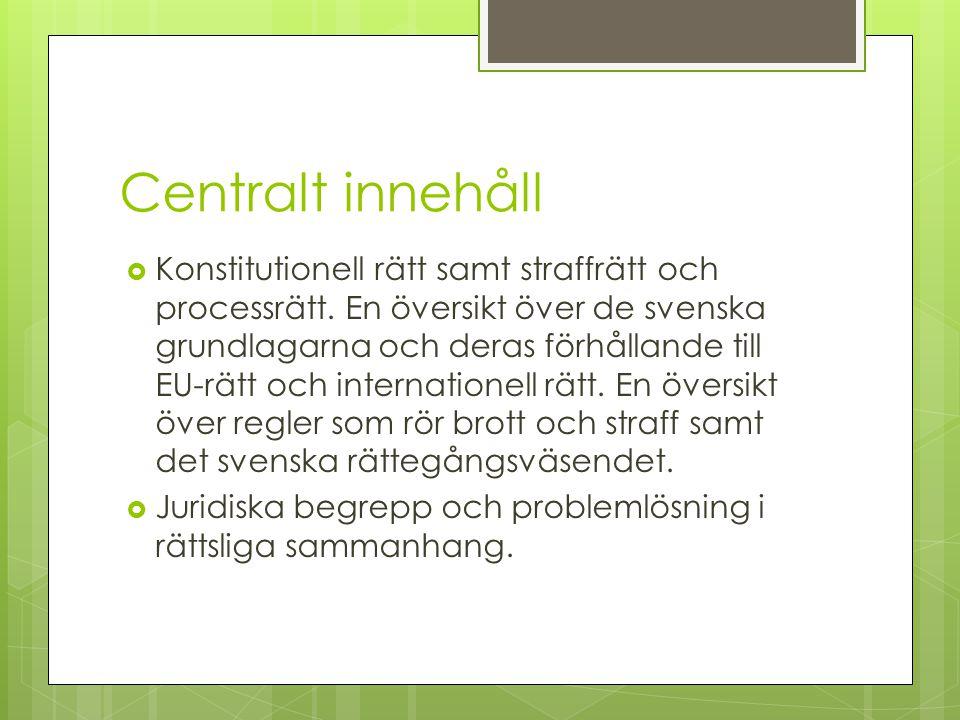 Centralt innehåll  Konstitutionell rätt samt straffrätt och processrätt. En översikt över de svenska grundlagarna och deras förhållande till EU-rätt