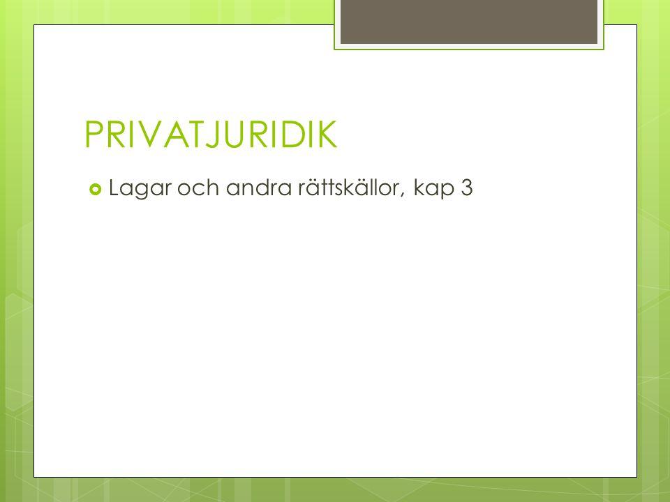 PRIVATJURIDIK  Lagar och andra rättskällor, kap 3