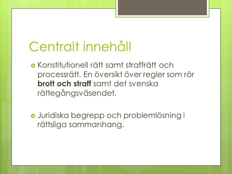 Centralt innehåll  Konstitutionell rätt samt straffrätt och processrätt. En översikt över regler som rör brott och straff samt det svenska rättegångs