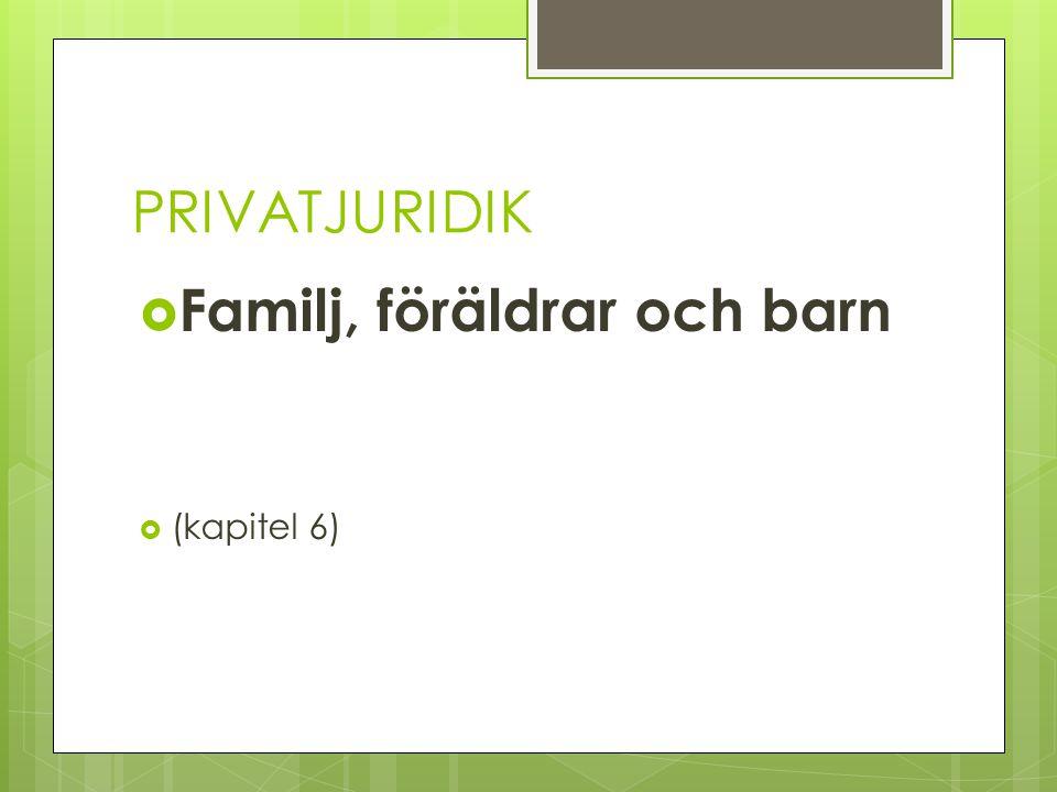 PRIVATJURIDIK  Familj, föräldrar och barn  (kapitel 6)