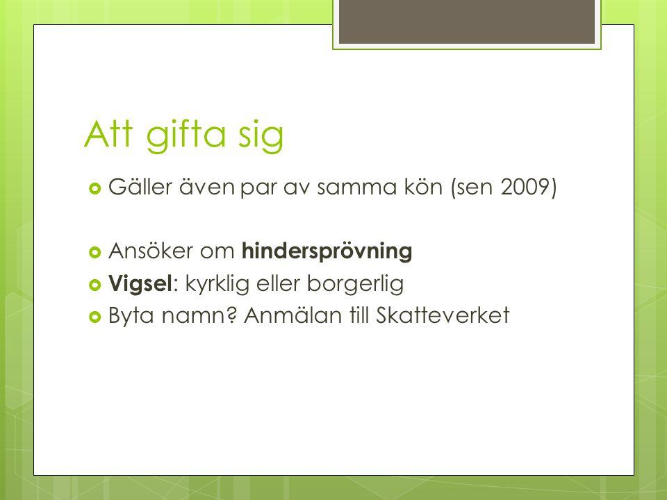 Att gifta sig  Gäller även par av samma kön (sen 2009)  Ansöker om hindersprövning  Vigsel : kyrklig eller borgerlig  Byta namn.