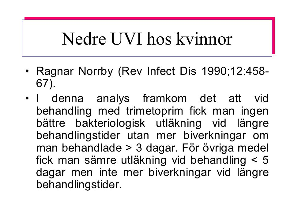 Nedre UVI hos kvinnor Ragnar Norrby (Rev Infect Dis 1990;12:458- 67). I denna analys framkom det att vid behandling med trimetoprim fick man ingen bät
