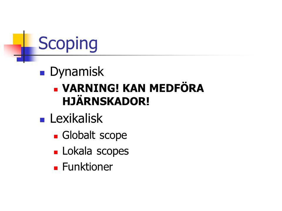 Scoping Dynamisk VARNING! KAN MEDFÖRA HJÄRNSKADOR! Lexikalisk Globalt scope Lokala scopes Funktioner