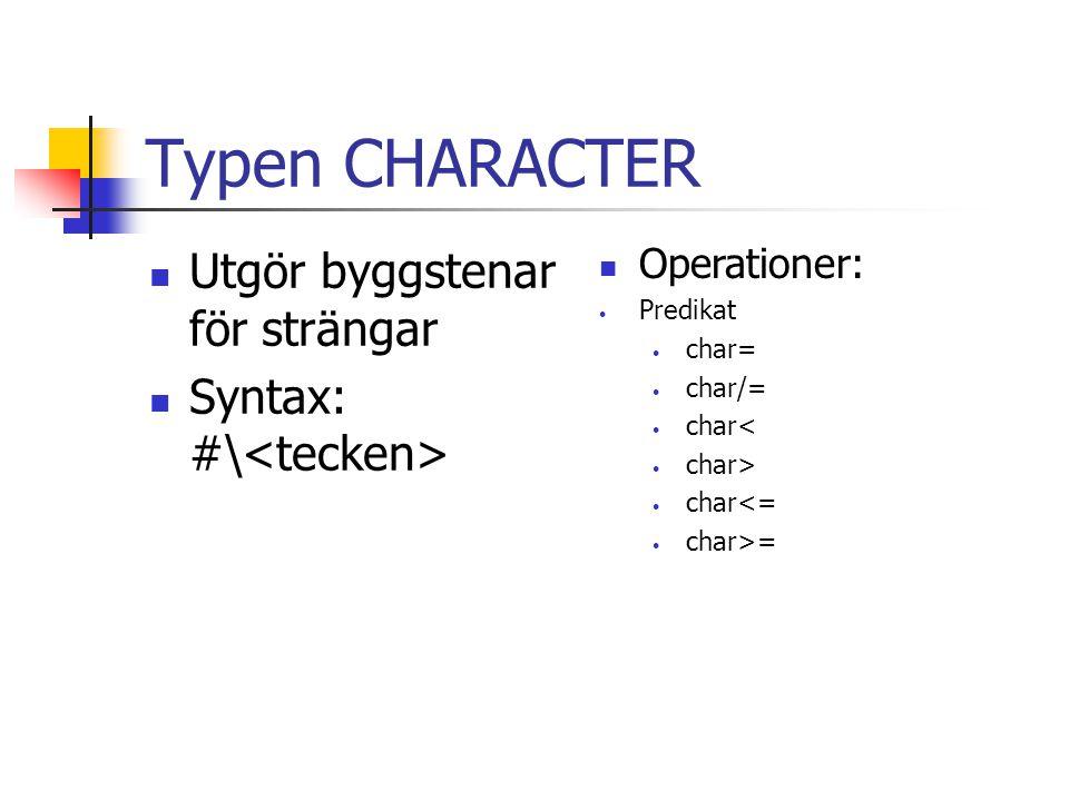 Typen CHARACTER Utgör byggstenar för strängar Syntax: #\ Operationer: Predikat char= char/= char< char> char<= char>=