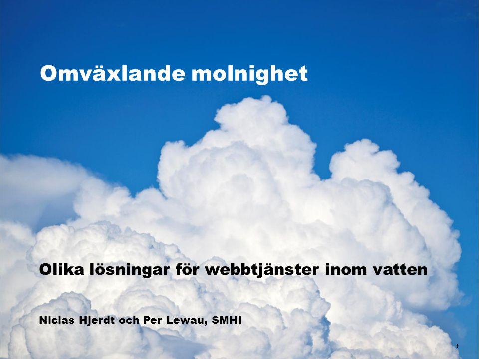 Omväxlande molnighet 1 Olika lösningar för webbtjänster inom vatten Niclas Hjerdt och Per Lewau, SMHI