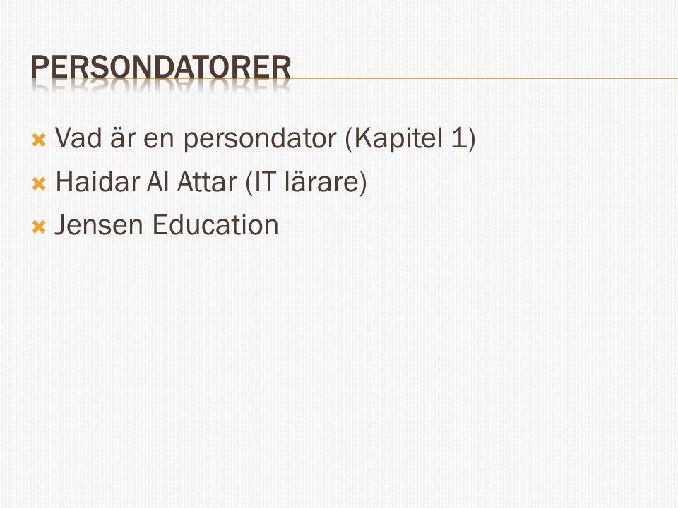  Vad är en persondator (Kapitel 1)  Haidar Al Attar (IT lärare)  Jensen Education