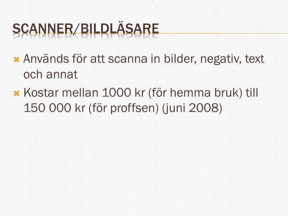  Används för att scanna in bilder, negativ, text och annat  Kostar mellan 1000 kr (för hemma bruk) till 150 000 kr (för proffsen) (juni 2008)