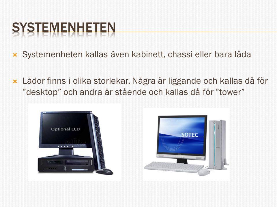 """ Systemenheten kallas även kabinett, chassi eller bara låda  Lådor finns i olika storlekar. Några är liggande och kallas då för """"desktop"""" och andra"""