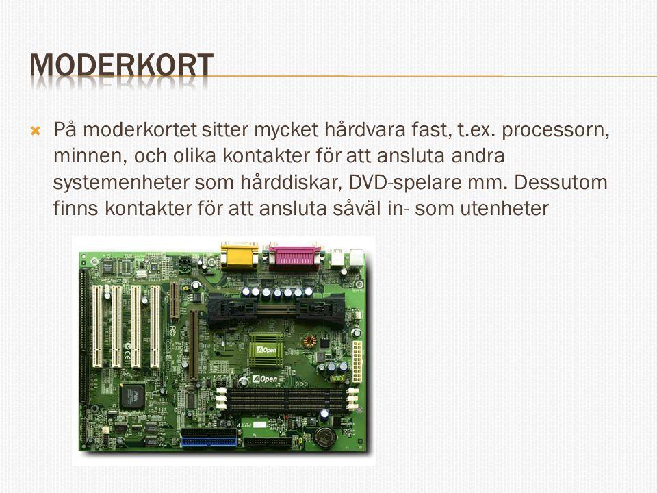  På moderkortet sitter mycket hårdvara fast, t.ex. processorn, minnen, och olika kontakter för att ansluta andra systemenheter som hårddiskar, DVD-sp