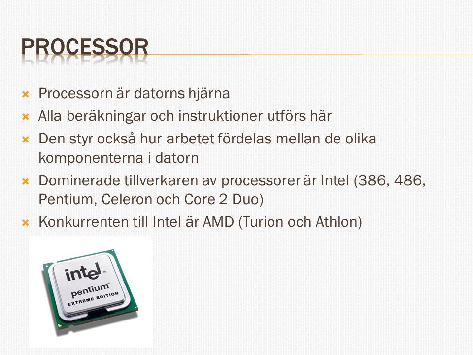  Processorn är datorns hjärna  Alla beräkningar och instruktioner utförs här  Den styr också hur arbetet fördelas mellan de olika komponenterna i d