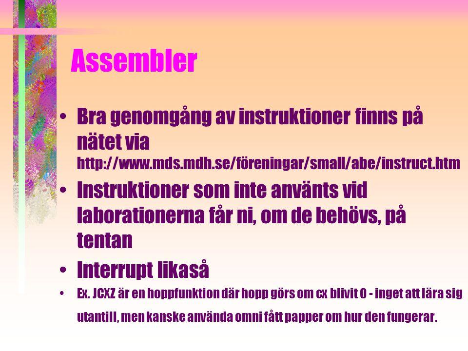 Assembler Bra genomgång av instruktioner finns på nätet via http://www.mds.mdh.se/föreningar/small/abe/instruct.htm Instruktioner som inte använts vid laborationerna får ni, om de behövs, på tentan Interrupt likaså Ex.