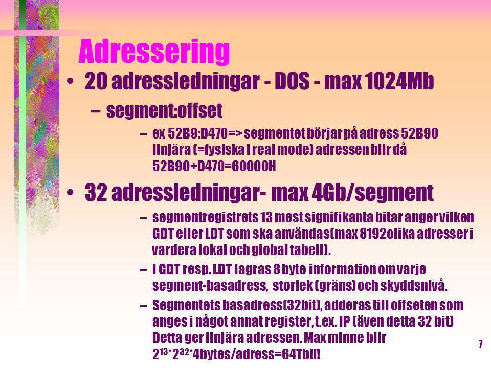 ©annax8 Adressering - sidväxling Om sidväxling används anger den beräknade adressen den linjära adressen, dvs en adress mellan 0 och 4Gb, som ju inte får plats i RAM.