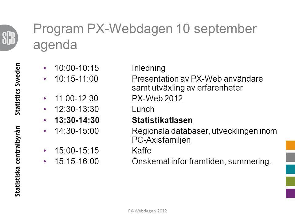 Program PX-Webdagen 10 september agenda PX-Webdagen 2012 10:00-10:15Inledning 10:15-11:00Presentation av PX-Web användare samt utväxling av erfarenhet