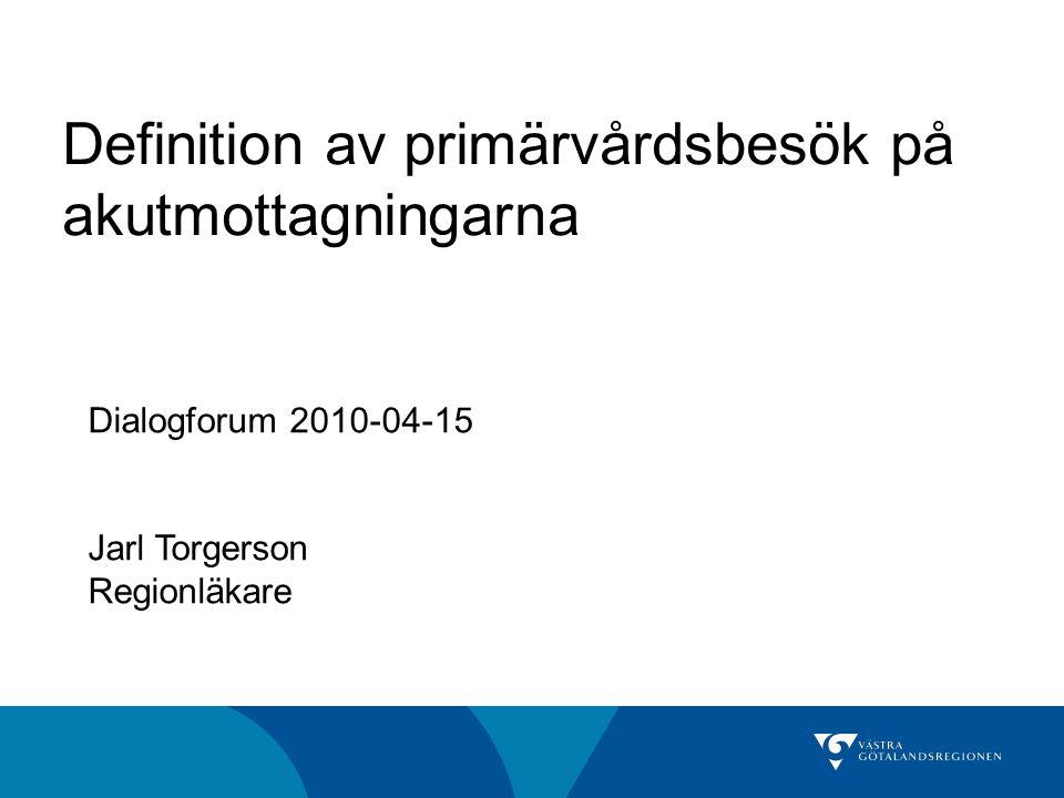 Definition av primärvårdsbesök på akutmottagningarna Dialogforum 2010-04-15 Jarl Torgerson Regionläkare