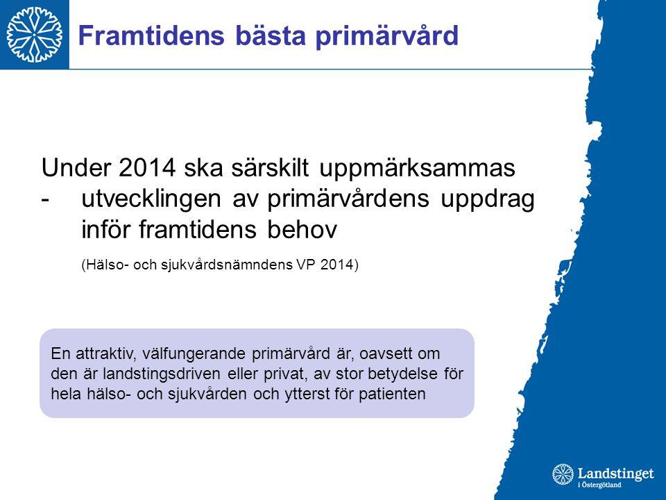 Framtidens bästa primärvård Under 2014 ska särskilt uppmärksammas - utvecklingen av primärvårdens uppdrag inför framtidens behov (Hälso- och sjukvårds