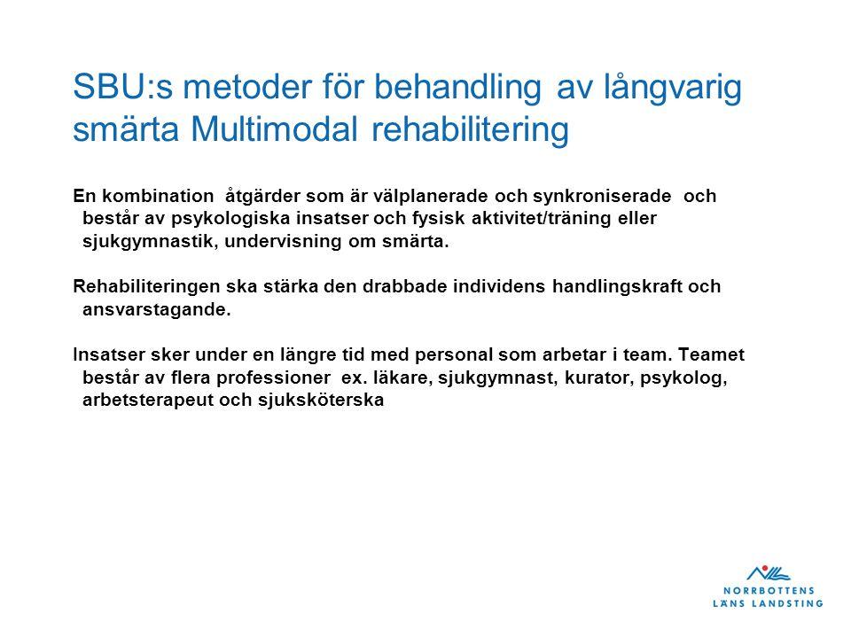 SBU:s metoder för behandling av långvarig smärta Multimodal rehabilitering En kombination åtgärder som är välplanerade och synkroniserade och består a