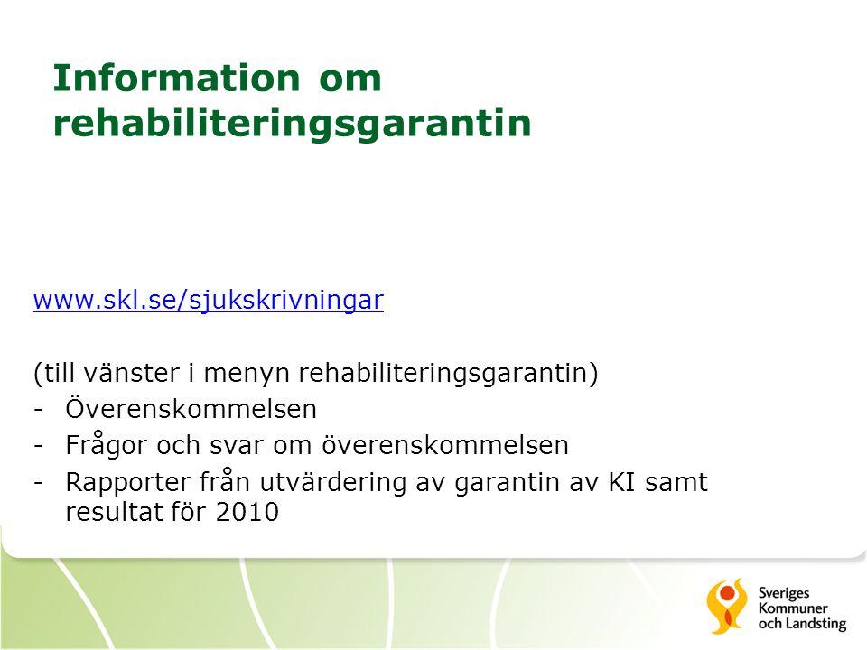 Information om rehabiliteringsgarantin www.skl.se/sjukskrivningar (till vänster i menyn rehabiliteringsgarantin) -Överenskommelsen -Frågor och svar om överenskommelsen -Rapporter från utvärdering av garantin av KI samt resultat för 2010
