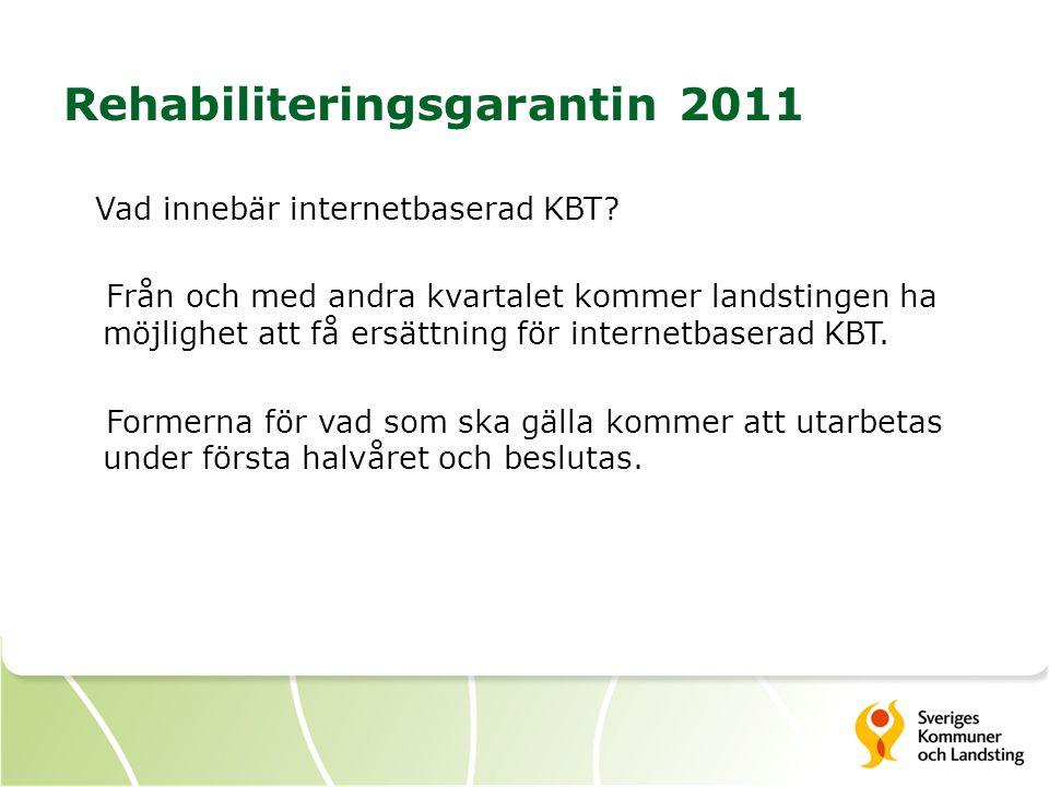 Rehabiliteringsgarantin 2011 Vad innebär internetbaserad KBT? Från och med andra kvartalet kommer landstingen ha möjlighet att få ersättning för inter