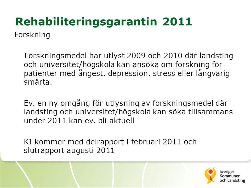 Rehabiliteringsgarantin 2011 Forskning Forskningsmedel har utlyst 2009 och 2010 där landsting och universitet/högskola kan ansöka om forskning för pat