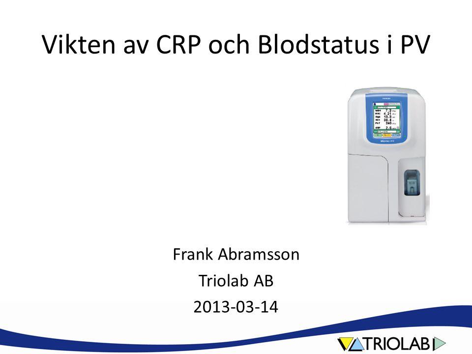 Vikten av CRP och Blodstatus i PV Frank Abramsson Triolab AB 2013-03-14
