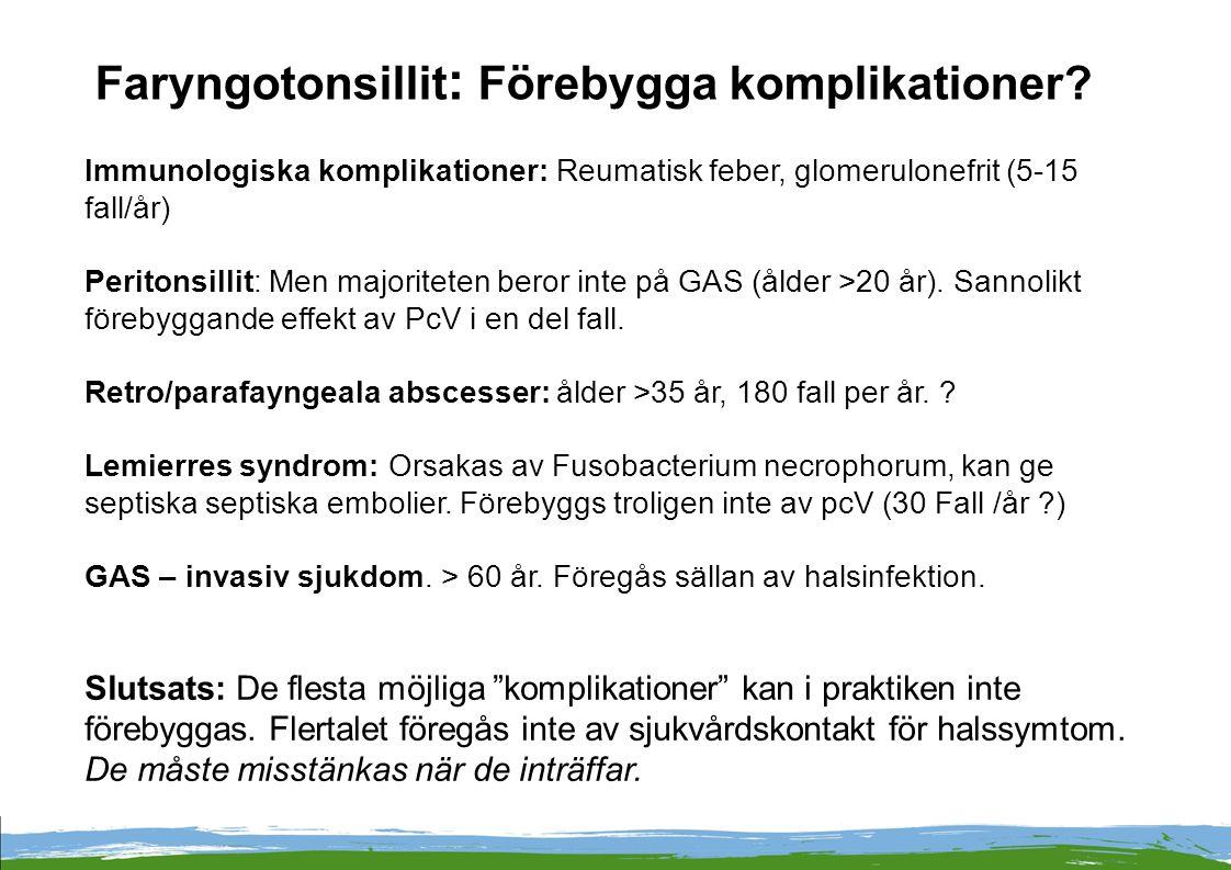 Faryngotonsillit : Förebygga komplikationer? Immunologiska komplikationer: Reumatisk feber, glomerulonefrit (5-15 fall/år) Peritonsillit: Men majorite