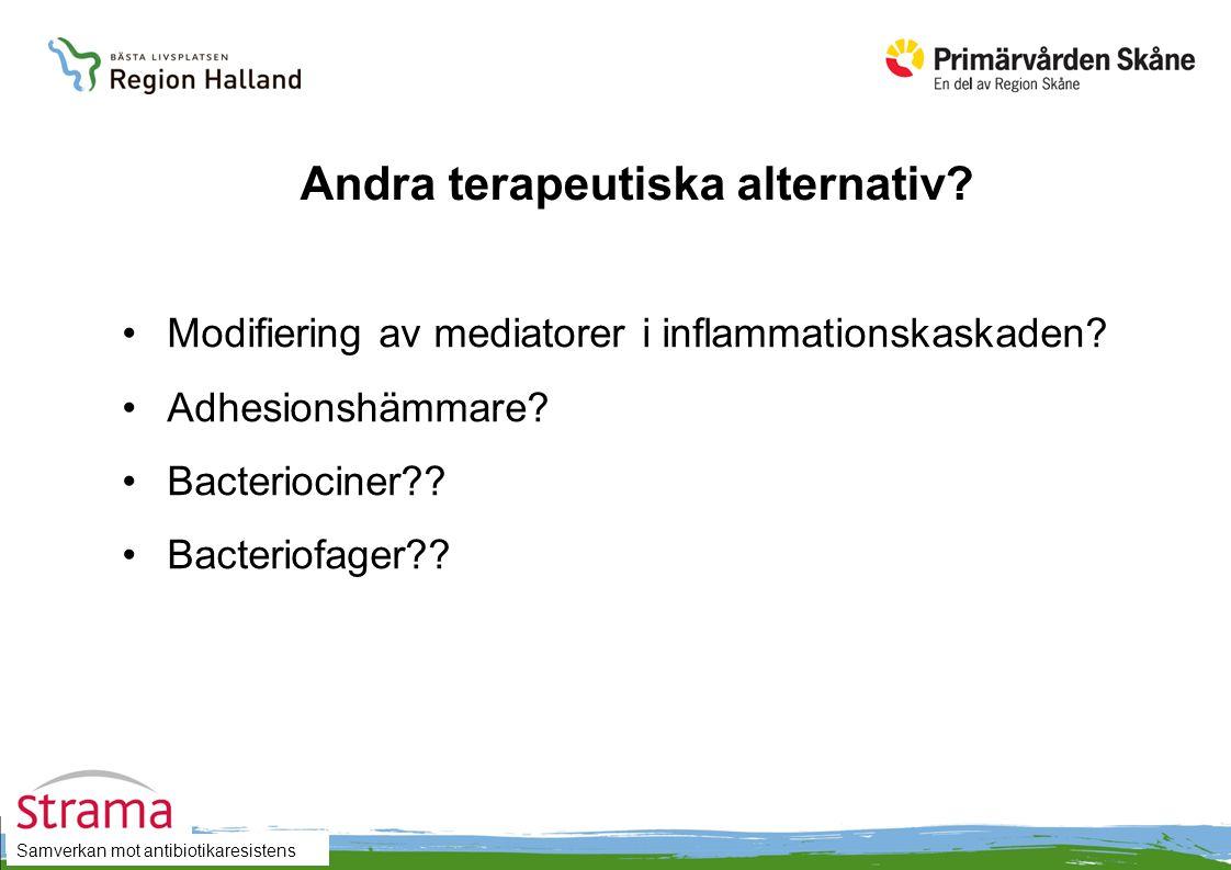 Samverkan mot antibiotikaresistens Andra terapeutiska alternativ? Modifiering av mediatorer i inflammationskaskaden? Adhesionshämmare? Bacteriociner??