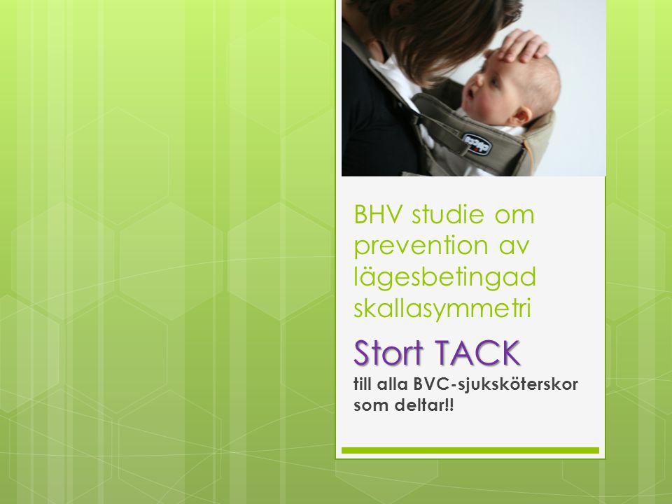 BHV studie om prevention av lägesbetingad skallasymmetri Stort TACK till alla BVC-sjuksköterskor som deltar!!