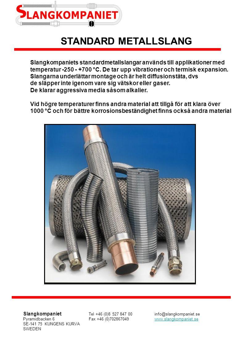 Artikelnummer och tekniska data DN 6-50 Metallslang standard, tub syrafast EN 1.4404, fläta rostfri EN 1.4301 Andra material, tryckklasser och utföranden tas fram på begäran.