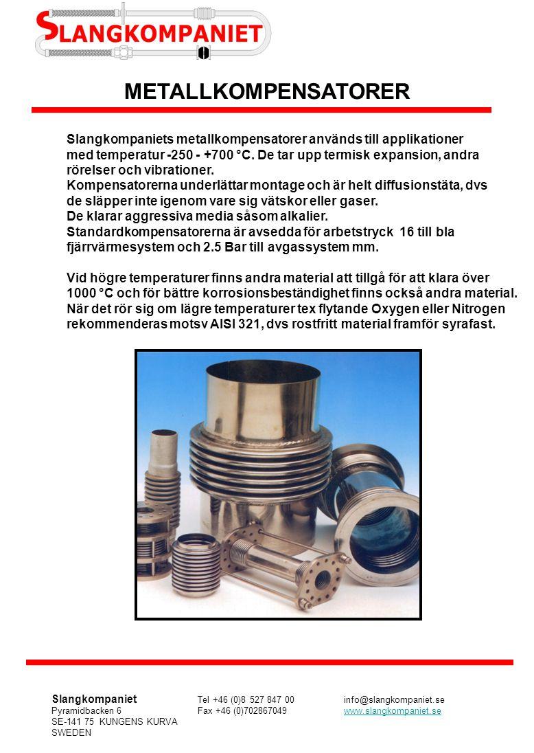 METALLKOMPENSATORER Slangkompaniets metallkompensatorer används till applikationer med temperatur -250 - +700 °C. De tar upp termisk expansion, andra